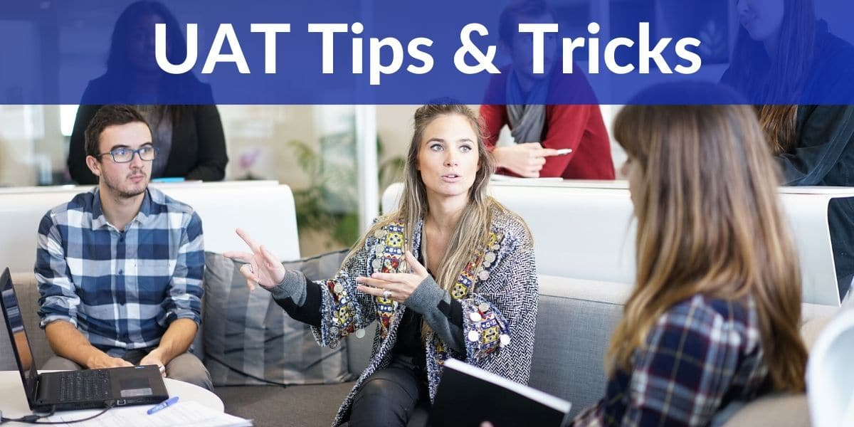 UAT Tips and Tricks